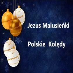 Jezus Malusieńki - Polskie Kolędy